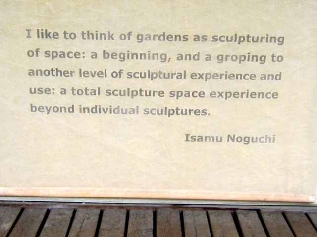 This quote by him - on display by the Pavilion which houses most of the exhibit, pretty much sums it up. In terms of a suitable space to showcase his life's work, I can't think of a better place than the Japanese Garden. I think Mr. Noguchi would agree - don't you?
